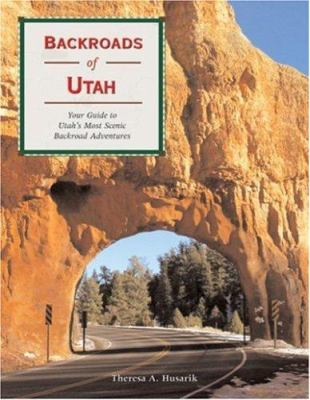 Backroads of Utah: Your Guide to Utah's Most Scenic Backroad Adventures 9780760329566