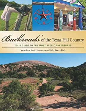Backroads of the Texas Hill Country: Your Guide to the Most Scenic Adventures 9780760326909