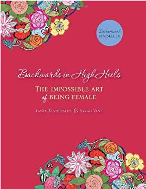 Backwards in High Heels: The Impossible Art of Being Female 9780762438815