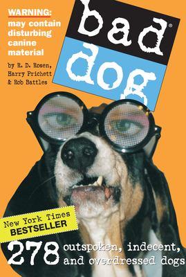 Bad Dog: 278 Outspoken, Indecent, and Overdressed Dogs 9780761139836