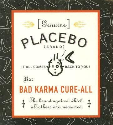Bad Karma Cure-All: It All Comes Back to You [With Bottle of Placebos] 9780762425006
