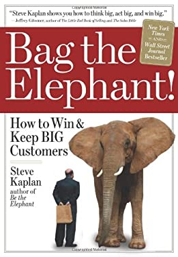 Bag the Elephant: How to Win & Keep Big Customers 9780761145240