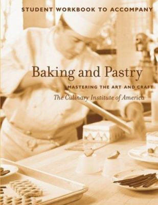 Baking and Pastry, Student Workbook: Mastering the Art and Craft 9780764569678