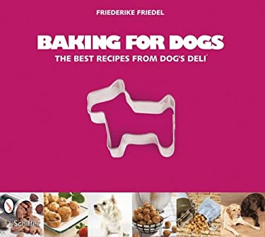 Baking for Dogs: The Best Recipes from Dog's Deli 9780764332487