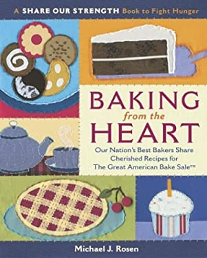 Baking from the Heart: Our Nation's Best Bakers Share Cherished Recipes for the Great American Bake Sale 9780767916394