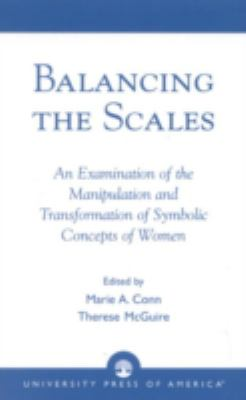 Balancing the Scales: An Examination of the Manipulation and Transformation of Symbolic Concepts of Women 9780761825135