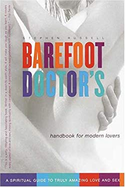 Barefoot Doctor's Handbook for Modern Lovers: A Spiritual Guide to Truly Amazing Love and Sex 9780767907002