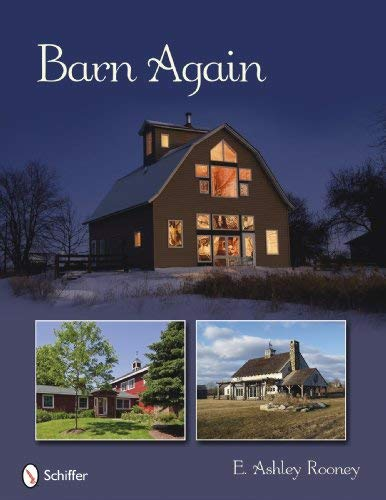 Barn Again: Restored and New Barns for the 21st Century 9780764334313