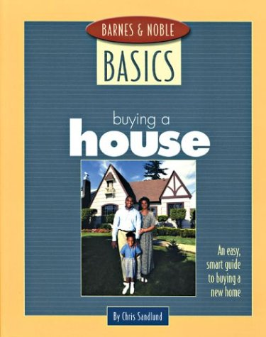 Barnes and Noble Basics Buying a House: An Easy, Smart Guide to Buying a New Home 9780760740156