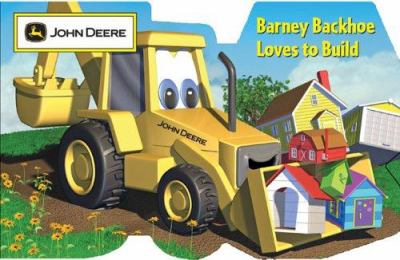 Barney Backhoe Loves to Build 9780762426317