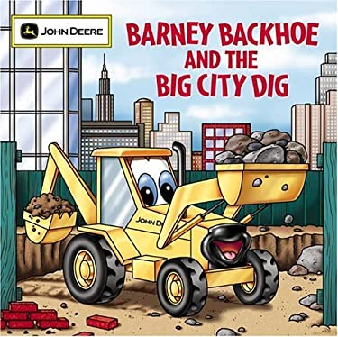 Barney Backhoe and the Big City Dig 9780762426591