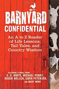 Barnyard Confidential: An A to Z Reader of Life Lessons, Tall Tales, and Country Wisdom 9780760342459