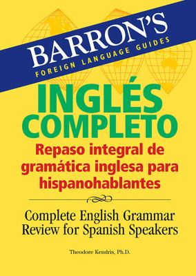 Barron's Ingles Completo: Repaso Integral de Gramatica Inglesa Para Hispanohablantes: Complete English Grammar Review For Spanish Speakers 9780764135750