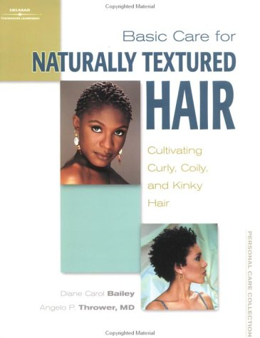 Basic Care for Naturally Textured Hair: Cultivating Curly, Coily and Kinky Hair 9780766837614