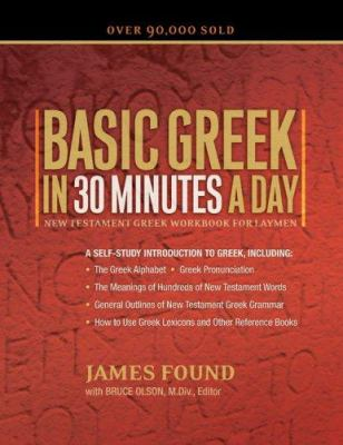 Basic Greek in 30 Minutes a Day: New Textament Greek Workbook for Laymen 9780764203367