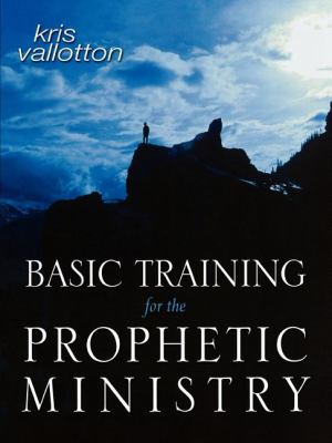 Basic Training for the Prophetic Ministry: A Call to Spiritual Warfare - Manual 9780768424447