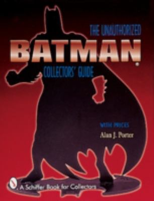Batman: The Unauthorized Collector's Guide 9780764306839