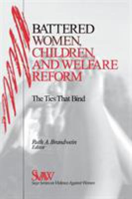 Battered Women, Children, and Welfare Reform: The Ties That Bind 9780761911494