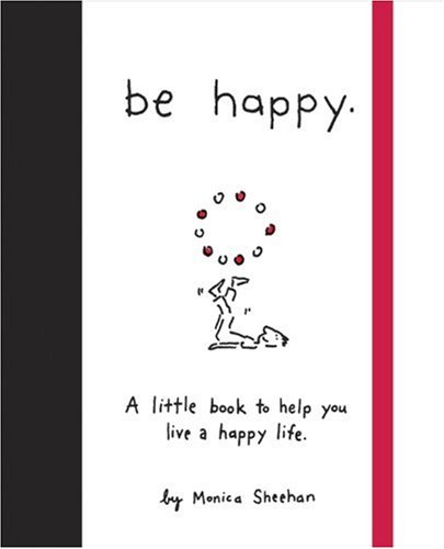 Be Happy: A Little Book to Help You Live a Happy Life 9780762429622