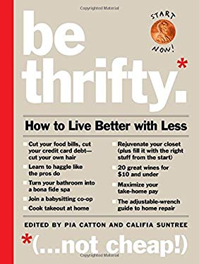 Be Thrifty: How to Live Better with Less 9780761156093