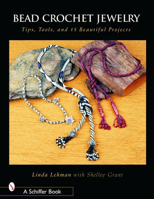 Bead Crochet Jewelry: Tools, Tips, and 15 Beautiful Projects 9780764320231