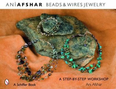 Beads & Wires Jewelry: A Step-By-Step Workshop 9780764327308