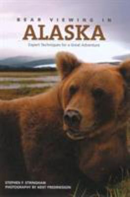 Bear Viewing in Alaska: Expert Techniques for a Great Adventure 9780762739530