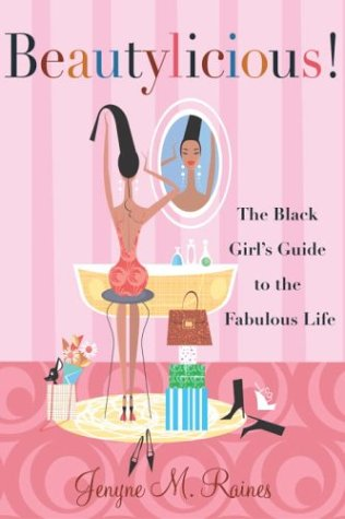 Beautylicious!: The Black Girl's Guide to the Fabulous Life 9780767911108