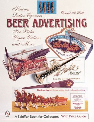 Beer Advertising: Knives, Letter Openers, Ice Picks, Cigar Cutters, and More 9780764311680