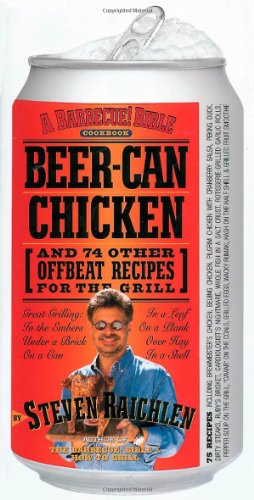 Beer-Can Chicken: And 74 Other Offbeat Recipes for the Grill 9780761120162