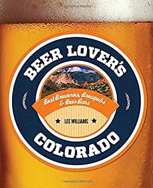 Beer Lover's Colorado 9780762780983