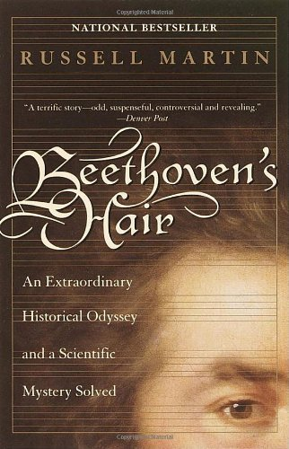 Beethoven's Hair: An Extraordinary Historical Odyssey and a Scientific Mystery Solved 9780767903516