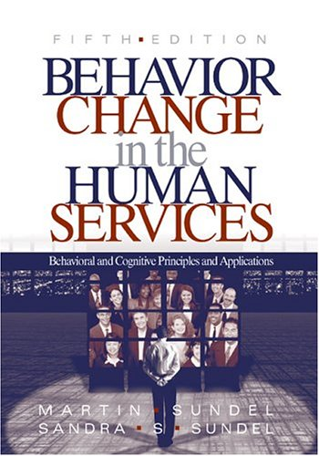 Behavior Change in the Human Services: Behavioral and Cognitive Principles and Applications 9780761988700