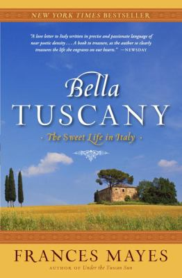 Bella Tuscany: The Sweet Life in Italy 9780767902847