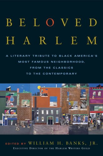 Beloved Harlem: A Literary Tribute to Black America's Most Famous Neighborhood, from the Classics to the Contemporary 9780767914789