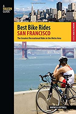 Best Bike Rides San Francisco: The Greatest Recreational Rides in the Metro Area 9780762773732