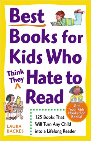 Best Books for Kids Who (Think They) Hate to Read: 125 Books That Will Turn Any Child Into a Lifelong Reader 9780761527558