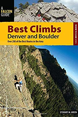 Best Climbs Denver and Boulder: Over 200 of the Best Routes in the Area 9780762761166