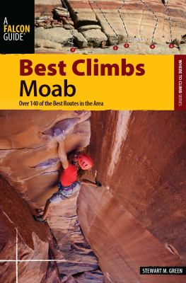 Best Climbs Moab: Over 140 of the Best Routes in the Area 9780762760589