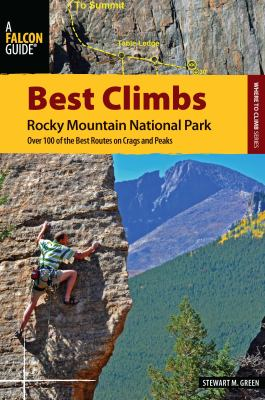 Best Climbs Rocky Mountain National Park: Over 100 of the Best Routes on Crags and Peaks 9780762769988