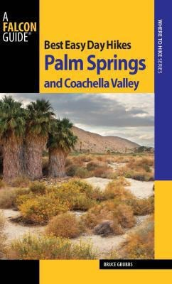 Best Easy Day Hikes Palm Springs and Coachella Valley 9780762752614