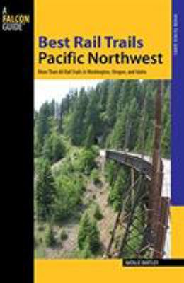 Best Rail Trails Pacific Northwest: More Than 60 Rail Trails in Washington, Oregon, and Idaho 9780762746071