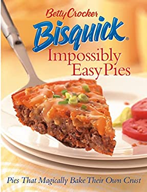Betty Crocker Bisquick Impossibly Easy Pies: Pies That Magically Bake Their Own Crust 9780764559174