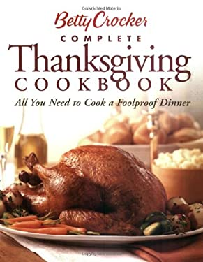 Betty Crocker Complete Thanksgiving Cookbook: All You Need to Cook a Foolproof Dinner 9780764525742