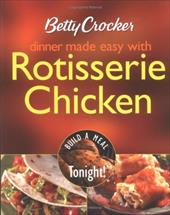 Betty Crocker Dinner Made Easy with Rotisserie Chicken: Build a Meal Tonight! 2948411