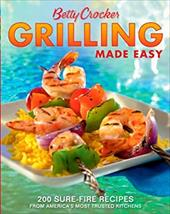 Betty Crocker Grilling Made Easy: 200 Sure-Fire Recipes from America's Most Trusted Kitchens 2948638