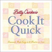 Betty Crocker's Cook It Quick: Homemade Made Easy in 30 Minutes or Less 2947877