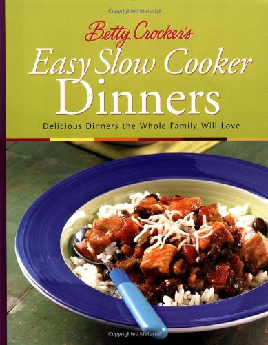 Betty Crocker's Easy Slow Cooker Dinners: Delicious Dinners the Whole Family Will Love 9780764565311