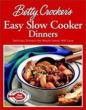 Betty Crocker's Easy Slow Cooker Dinners: Delicious Dinners the Whole Family Will Love 2948156