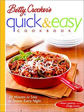 Betty Crocker's Quick & Easy Cookbook: 30 Minutes or Less to Dinner Every Night 9780764566363